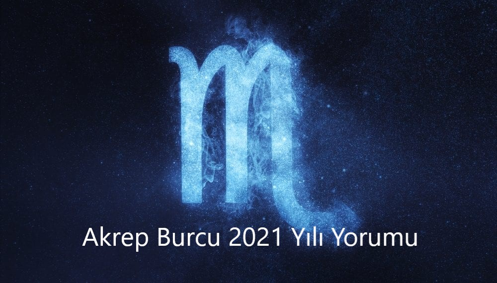 akrep burcu 2021 yili yorumu